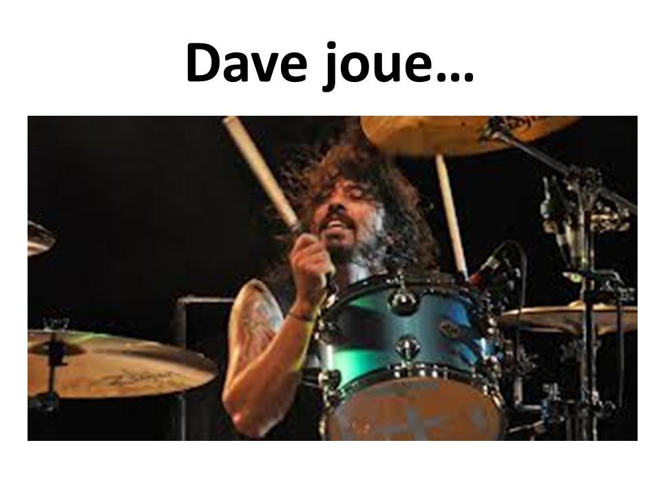 Dave joue…