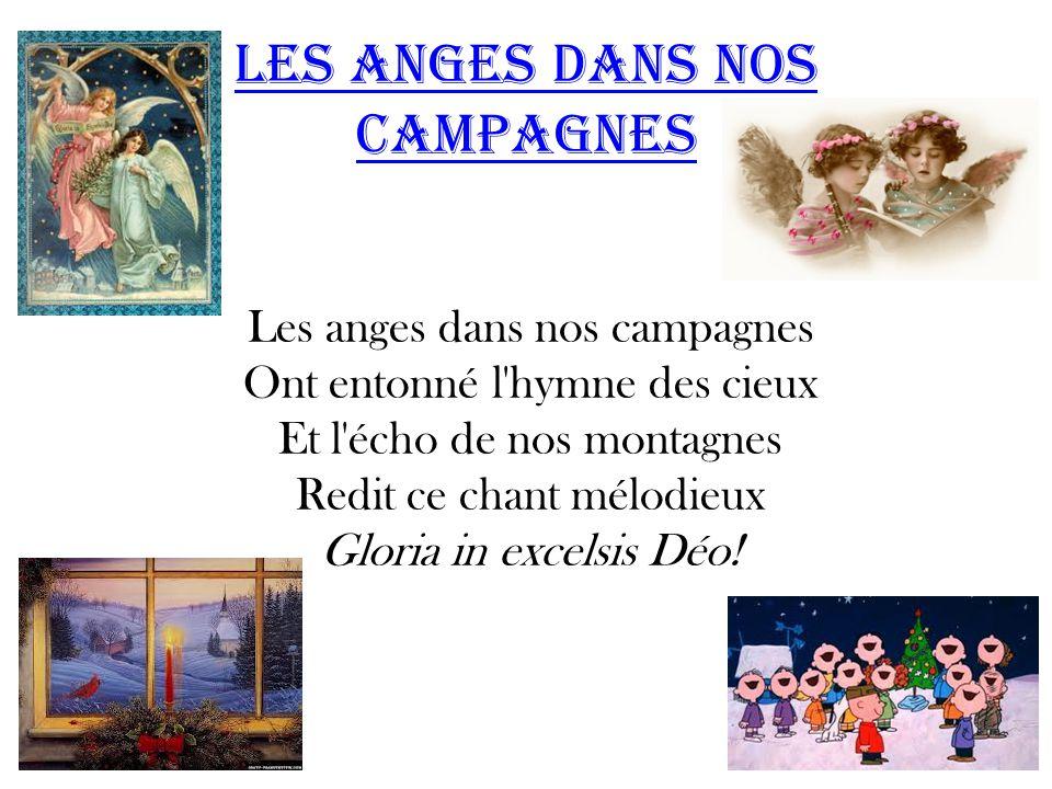 Les Anges Dans Nos Campagnes Les anges dans nos campagnes Ont entonné l'hymne des cieux Et l'écho de nos montagnes Redit ce chant mélodieux Gloria in