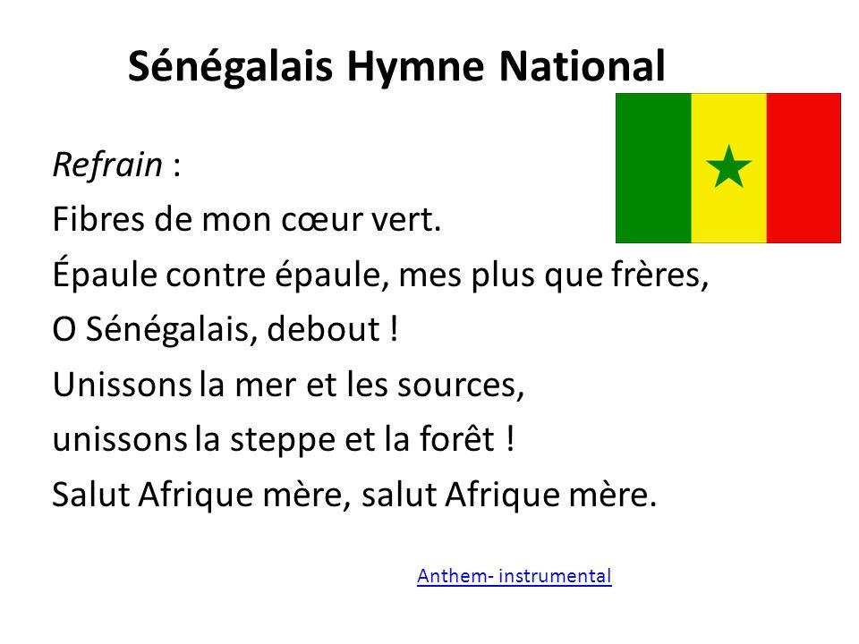 Sénégalais Hymne National Refrain : Fibres de mon cœur vert.