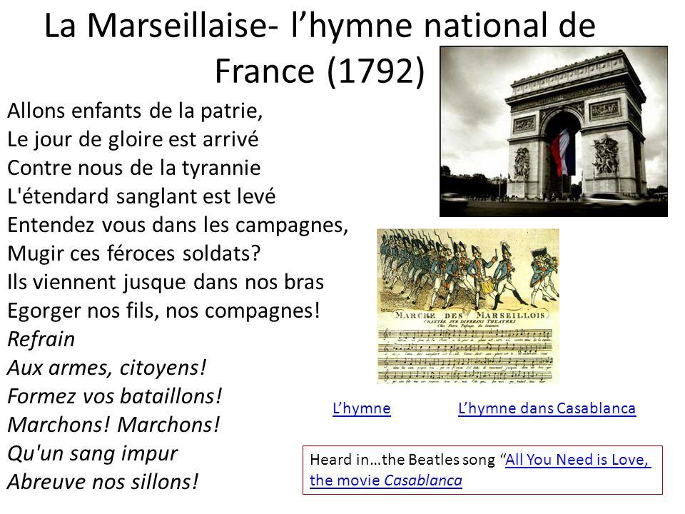 La Marseillaise- lhymne national de France (1792) Allons enfants de la patrie, Le jour de gloire est arrivé Contre nous de la tyrannie L étendard sanglant est levé Entendez vous dans les campagnes, Mugir ces féroces soldats.