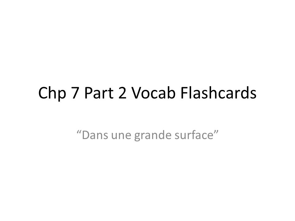 Chp 7 Part 2 Vocab Flashcards Dans une grande surface