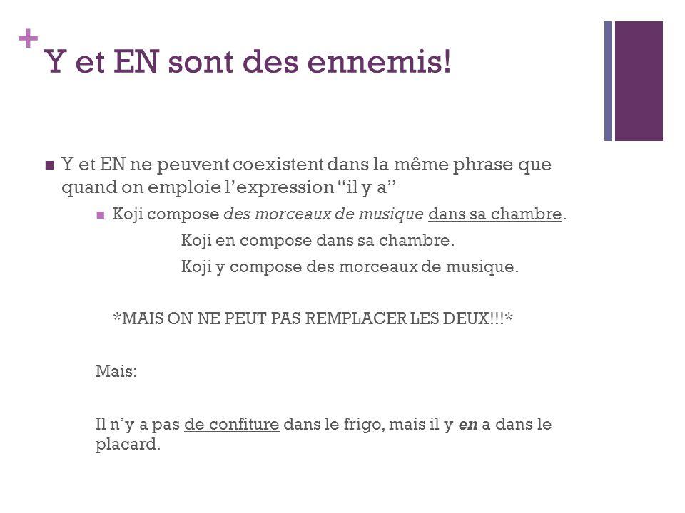 + Y et EN sont des ennemis! Y et EN ne peuvent coexistent dans la même phrase que quand on emploie lexpression il y a Koji compose des morceaux de mus