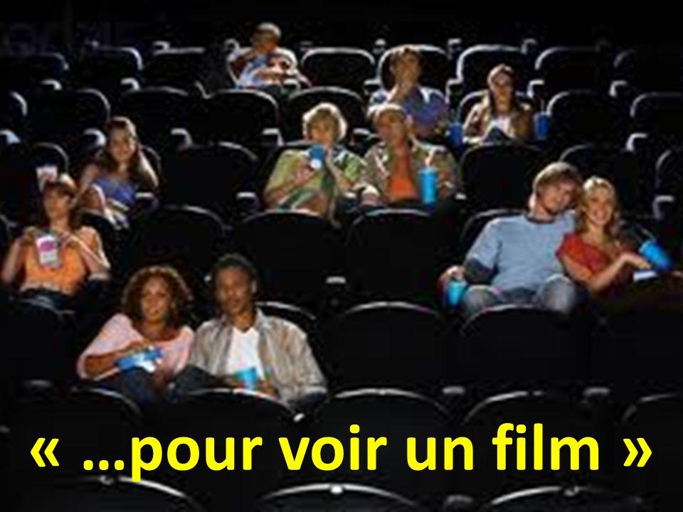 « …pour voir un film »