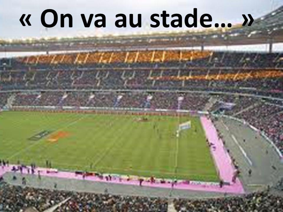 « On va au stade… »