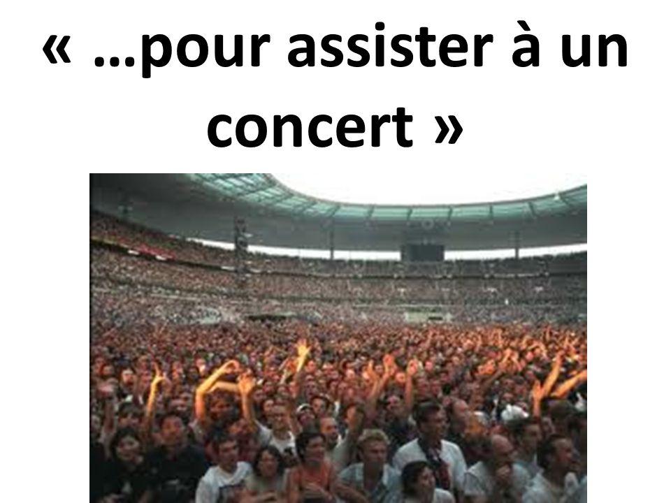 « …pour assister à un concert »