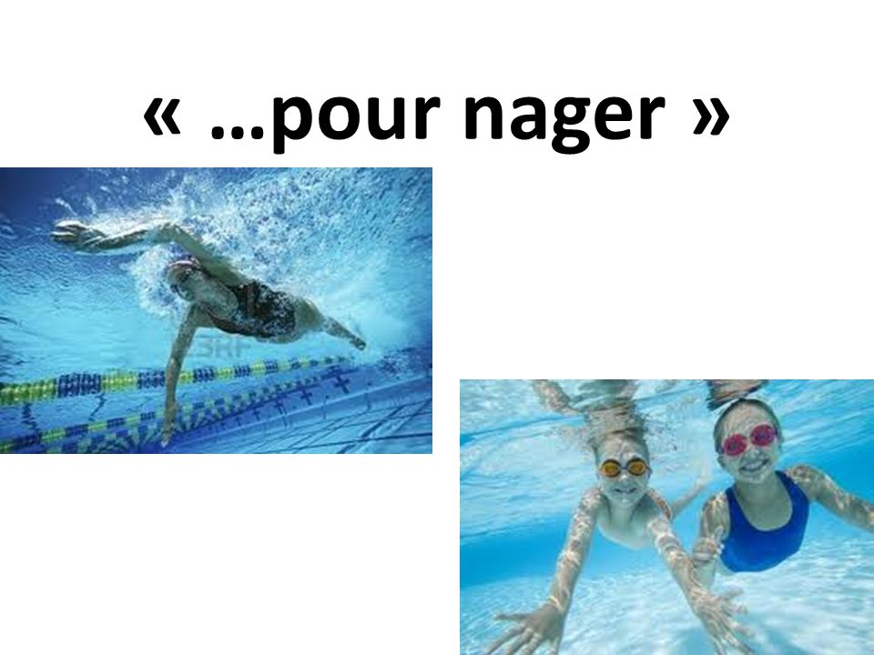 « …pour nager »