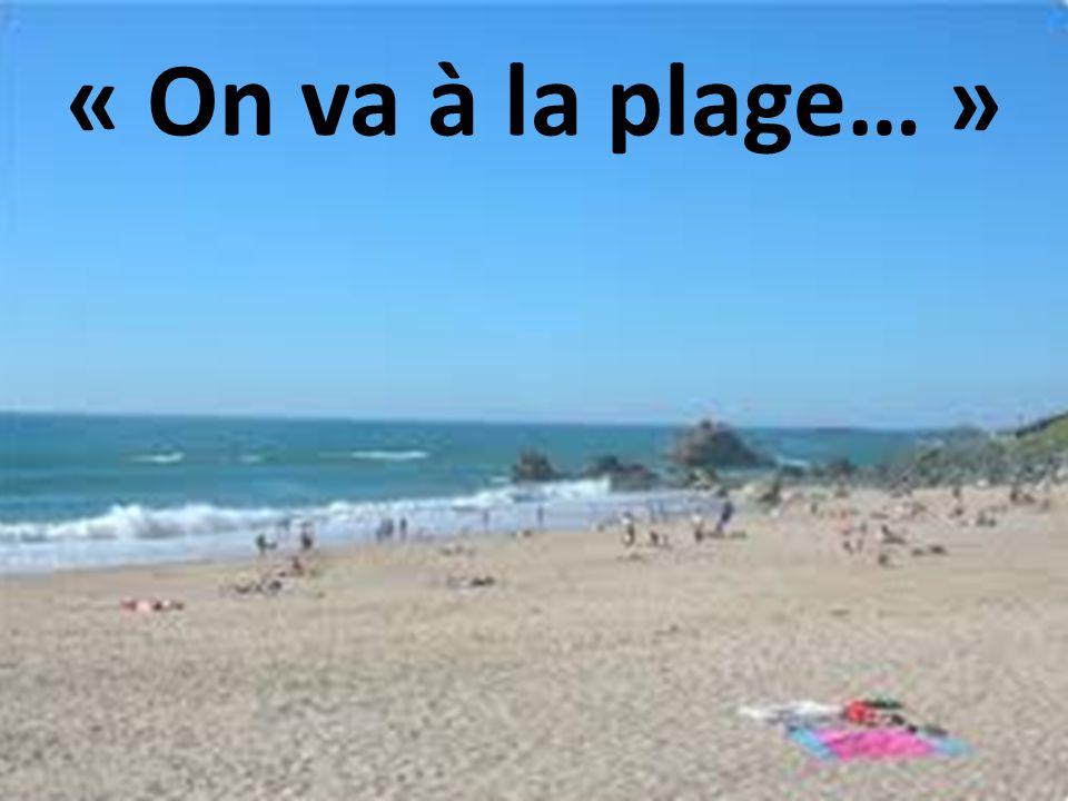 « On va à la plage… »