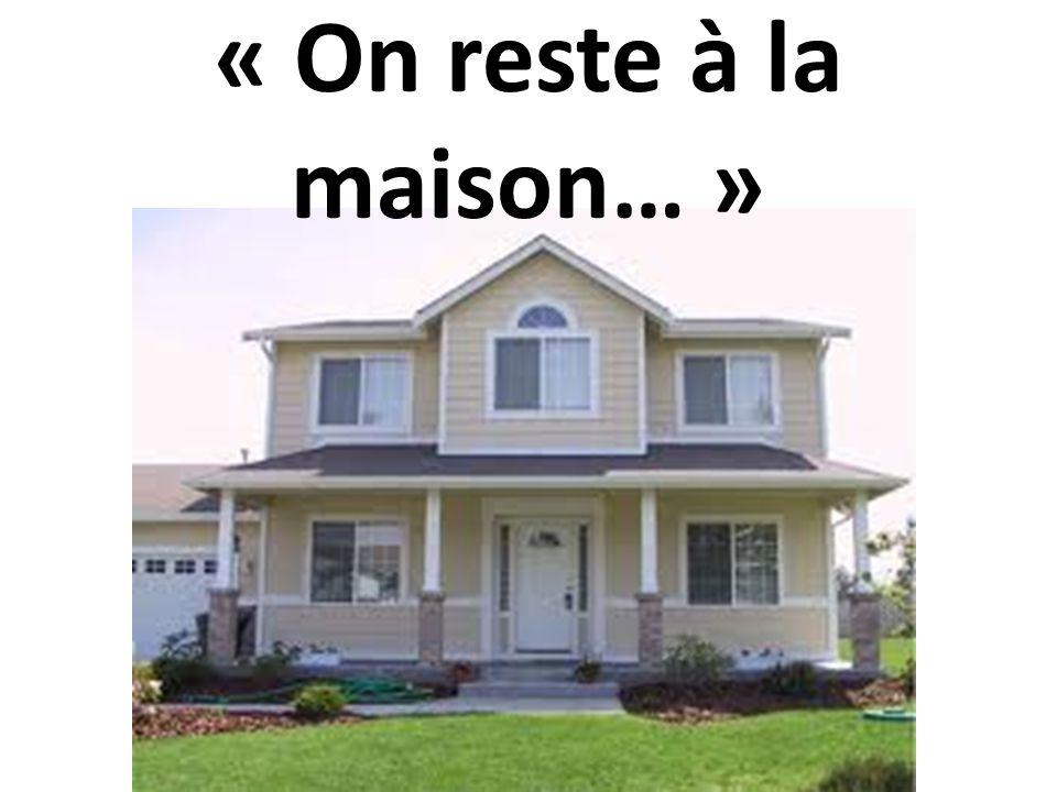 « On reste à la maison… »