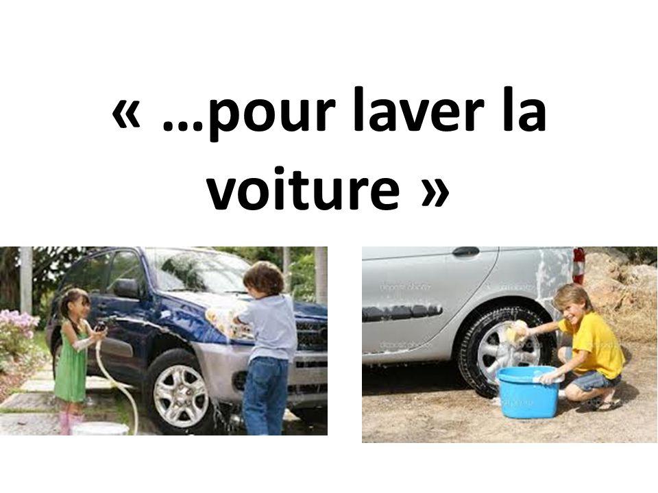 « …pour laver la voiture »