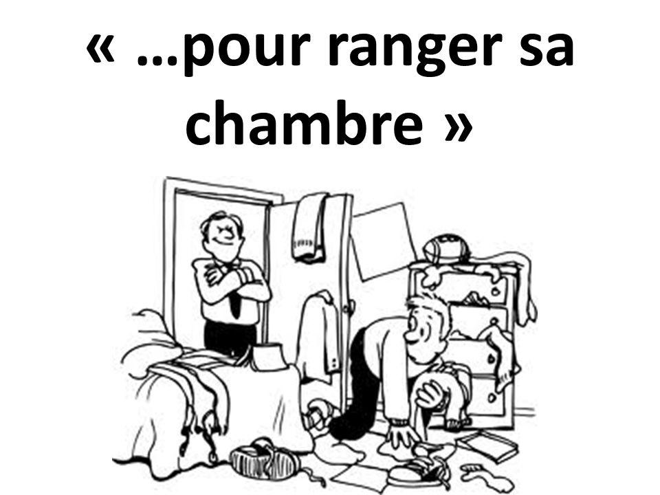 « …pour ranger sa chambre »