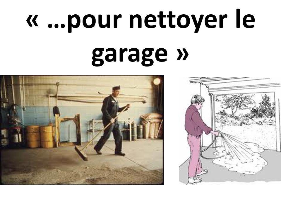 « …pour nettoyer le garage »