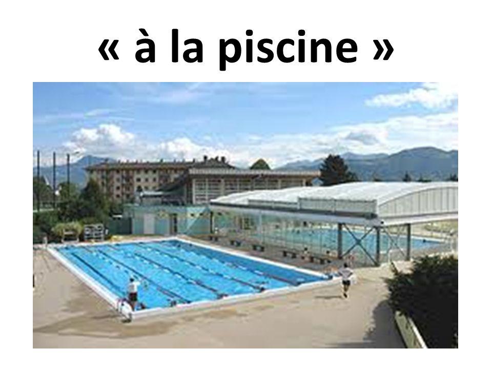 « à la piscine »