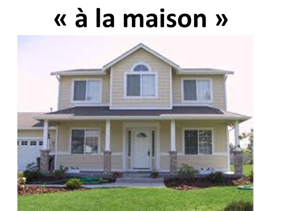 « à la maison »