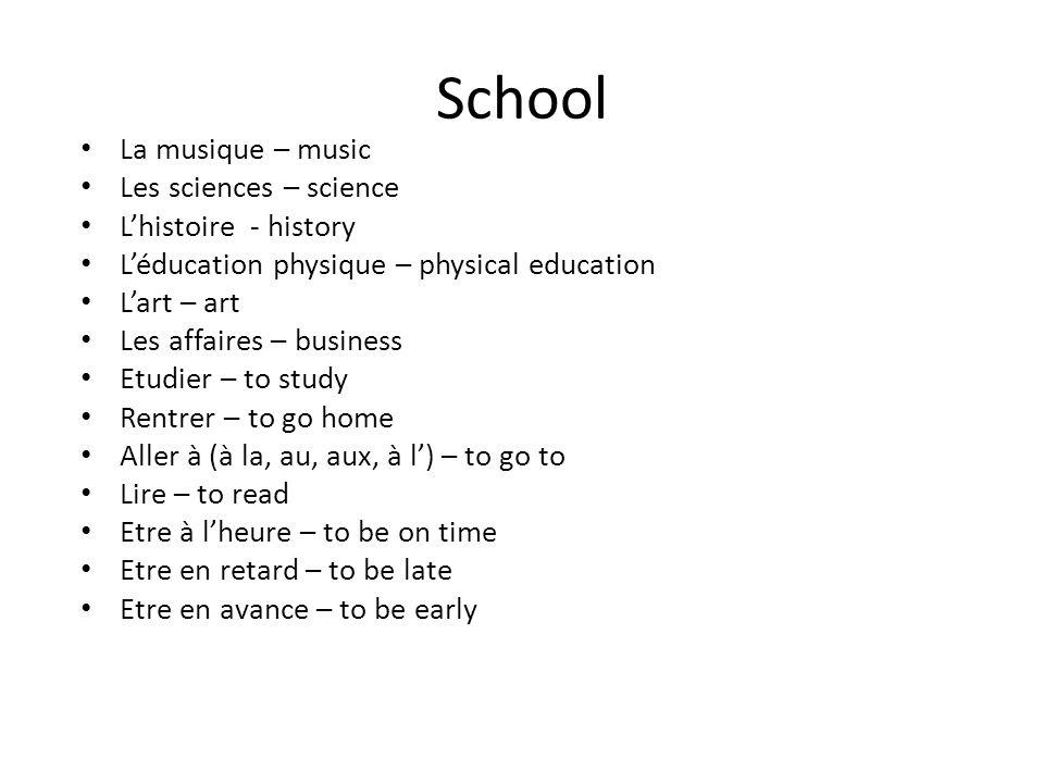 School La musique – music Les sciences – science Lhistoire - history Léducation physique – physical education Lart – art Les affaires – business Etudi