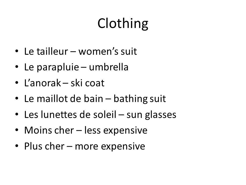 Clothing Le tailleur – womens suit Le parapluie – umbrella Lanorak – ski coat Le maillot de bain – bathing suit Les lunettes de soleil – sun glasses Moins cher – less expensive Plus cher – more expensive