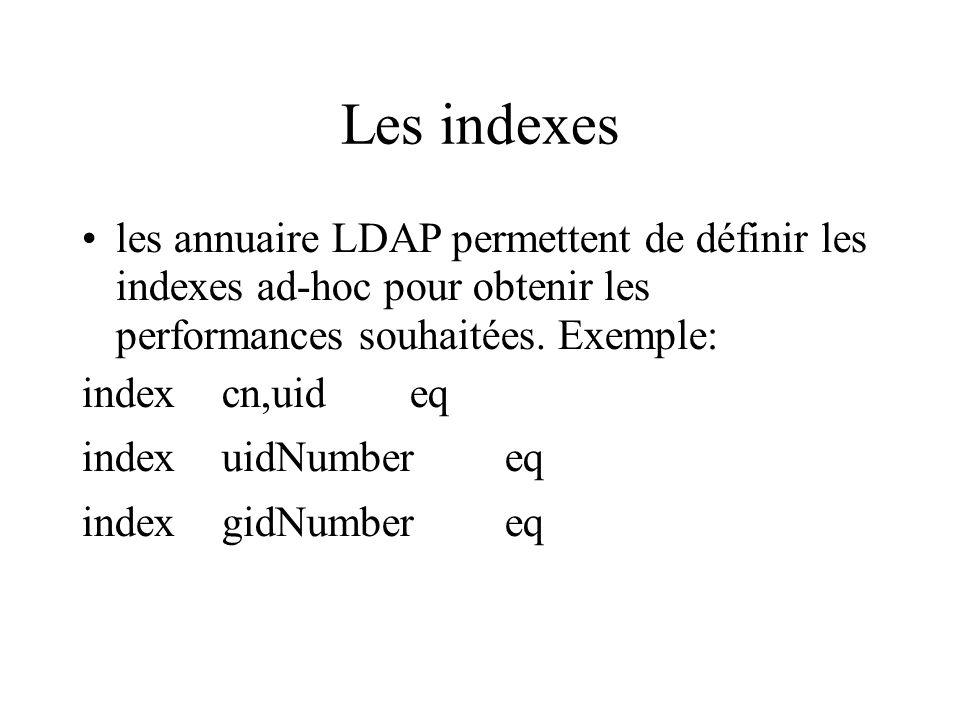 Les indexes les annuaire LDAP permettent de définir les indexes ad-hoc pour obtenir les performances souhaitées. Exemple: index cn,uid eq index uidNum