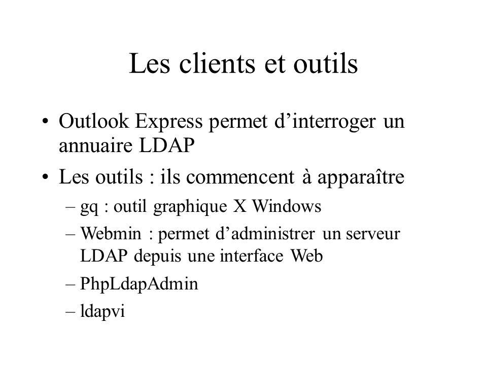Les clients et outils Outlook Express permet dinterroger un annuaire LDAP Les outils : ils commencent à apparaître –gq : outil graphique X Windows –We