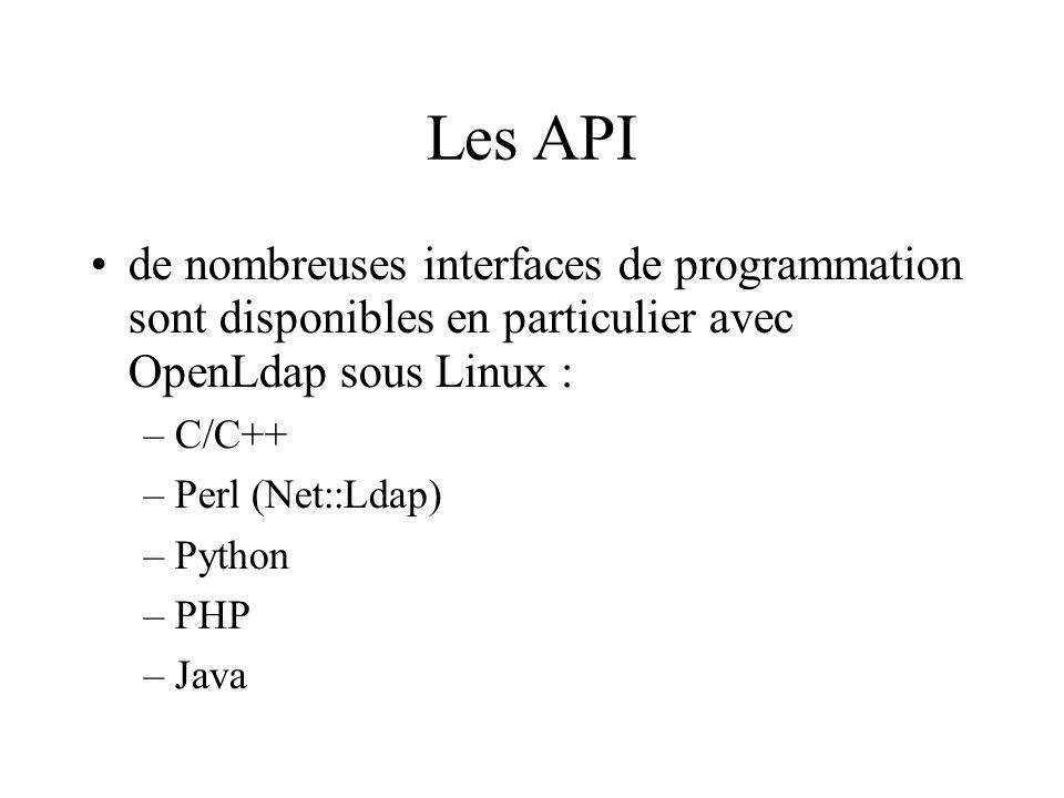 Les API de nombreuses interfaces de programmation sont disponibles en particulier avec OpenLdap sous Linux : –C/C++ –Perl (Net::Ldap) –Python –PHP –Ja