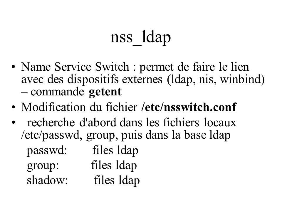 nss_ldap Name Service Switch : permet de faire le lien avec des dispositifs externes (ldap, nis, winbind) – commande getent Modification du fichier /e