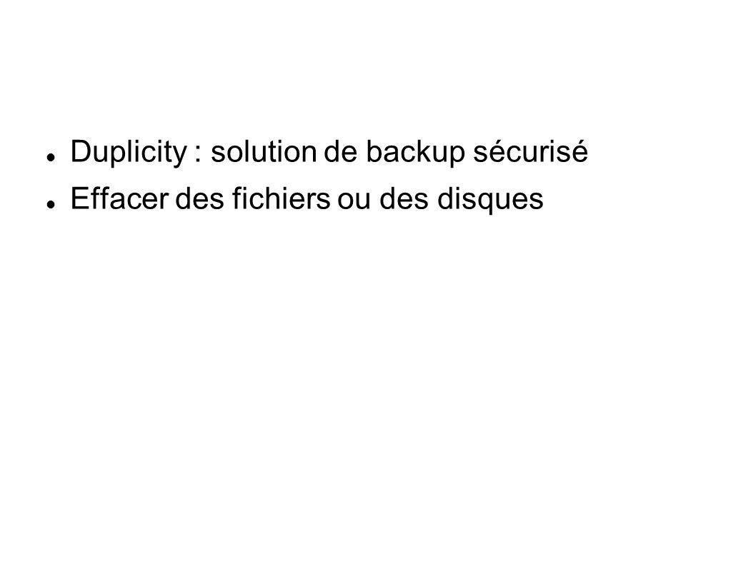 Duplicity Duplicity effectue des sauvegardes chiffrées et/ou signées avec Gnupg au format tar les stocke localement ou à distance avec FTP, SSH/SCP, Rsync, WebDAV/WebDAVs et Amazon S3 Duplicity utilise rsync et rdiff pour les sauvegardes efficacité des transferts stockage uniquement des différences