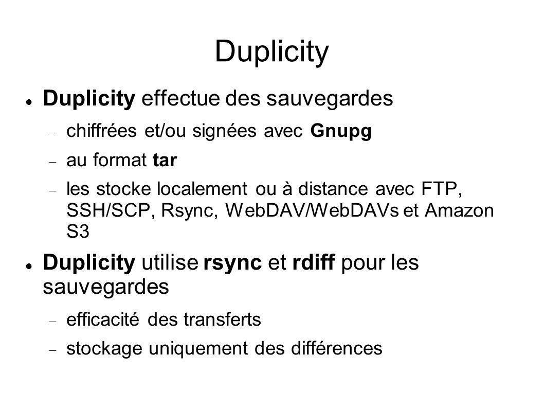 Duplicity Duplicity effectue des sauvegardes chiffrées et/ou signées avec Gnupg au format tar les stocke localement ou à distance avec FTP, SSH/SCP, R