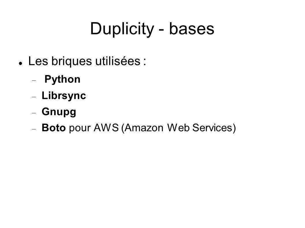 Duplicity - bases Les briques utilisées : Python Librsync Gnupg Boto pour AWS (Amazon Web Services)