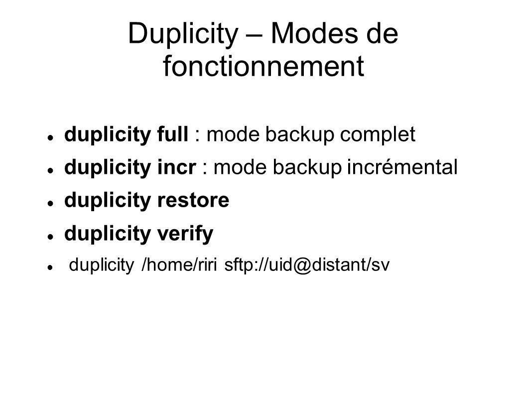 Duplicity – Modes de fonctionnement duplicity full : mode backup complet duplicity incr : mode backup incrémental duplicity restore duplicity verify d