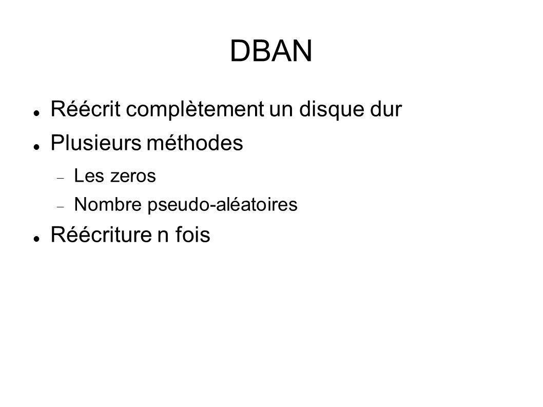 DBAN Réécrit complètement un disque dur Plusieurs méthodes Les zeros Nombre pseudo-aléatoires Réécriture n fois