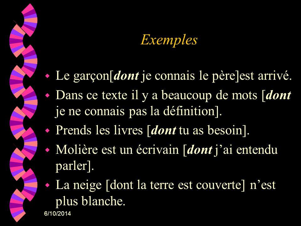 6/10/2014 Exemples w Le garçon[dont je connais le père]est arrivé. w Dans ce texte il y a beaucoup de mots [dont je ne connais pas la définition]. w P