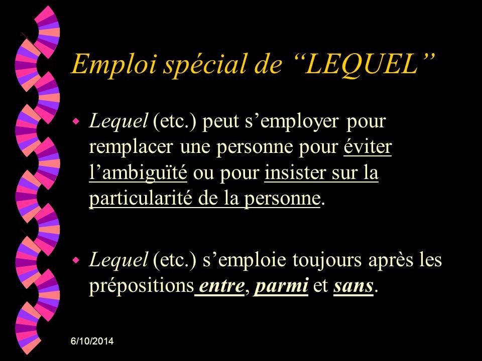 6/10/2014 Emploi spécial de LEQUEL w Lequel (etc.) peut semployer pour remplacer une personne pour éviter lambiguïté ou pour insister sur la particula