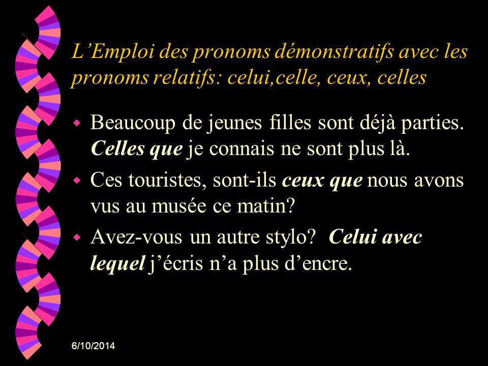 6/10/2014 LEmploi des pronoms démonstratifs avec les pronoms relatifs: celui,celle, ceux, celles w Beaucoup de jeunes filles sont déjà parties. Celles