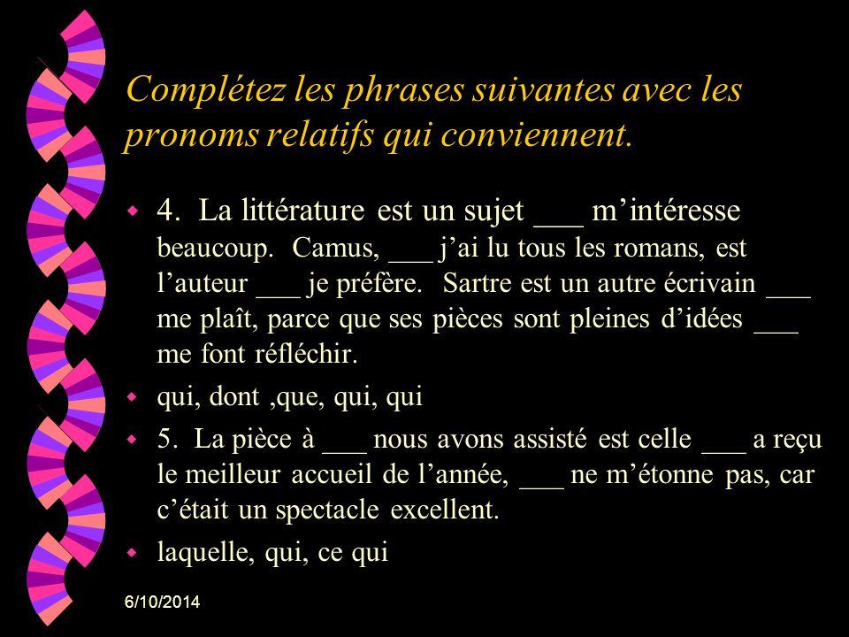 6/10/2014 Complétez les phrases suivantes avec les pronoms relatifs qui conviennent. w 4. La littérature est un sujet ___ mintéresse beaucoup. Camus,