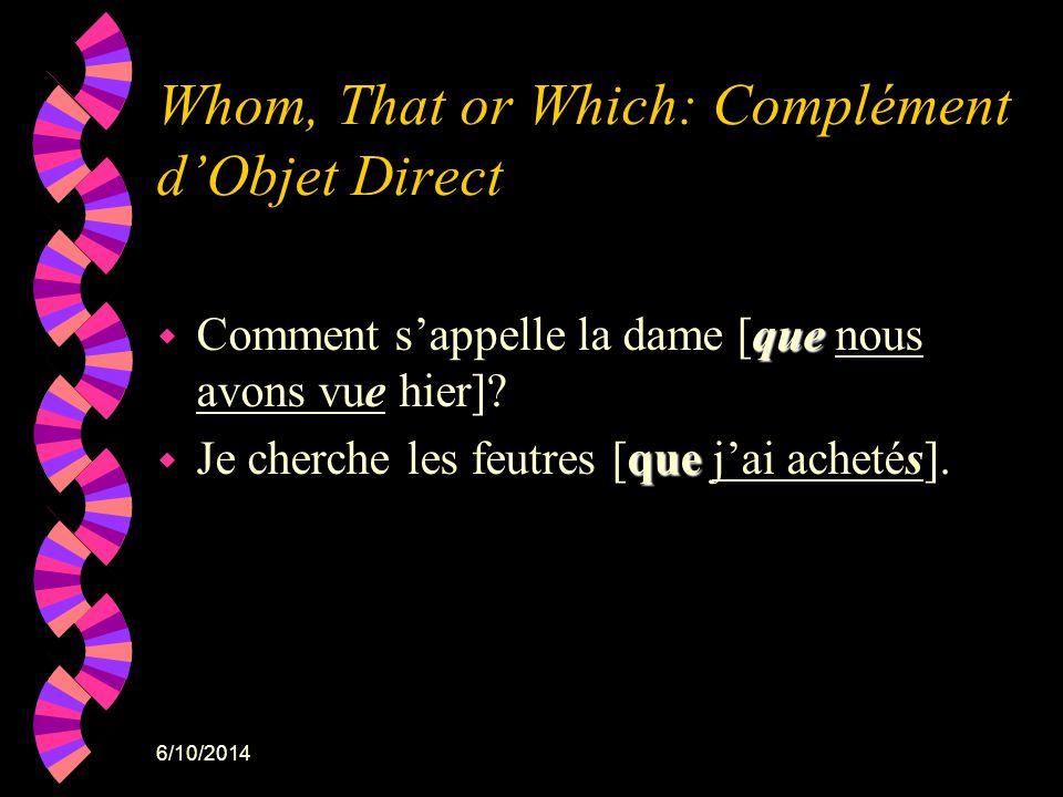 6/10/2014 Whom, That or Which: Complément dObjet Direct que w Comment sappelle la dame [que nous avons vue hier]? que w Je cherche les feutres [que ja