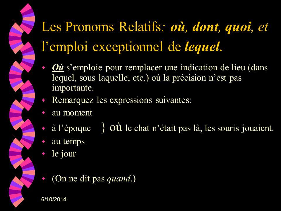 6/10/2014 Les Pronoms Relatifs: où, dont, quoi, et lemploi exceptionnel de lequel. w Où semploie pour remplacer une indication de lieu (dans lequel, s