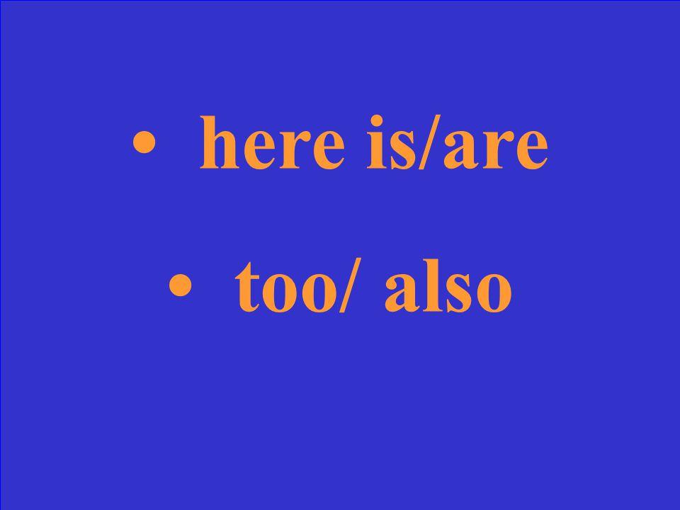 Que veulent dire (voici, aussi) en anglais?