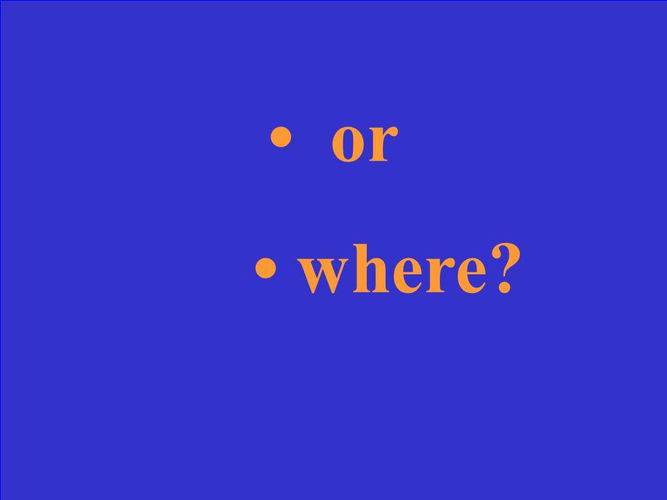 Que veulent dire (ou, où) en anglais?