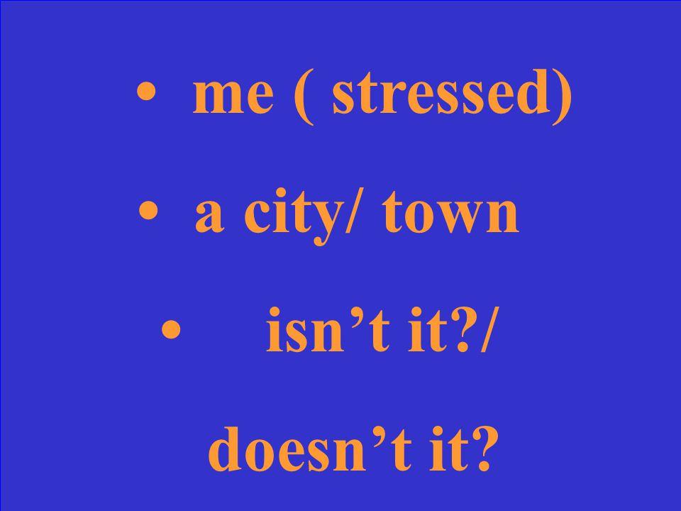 Que veulent dire ( moi, une ville, nest-ce pas?) en anglais?