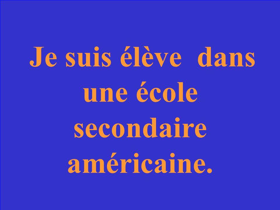 Tu es élève dans un lycée français ou une école secondaire américaine?