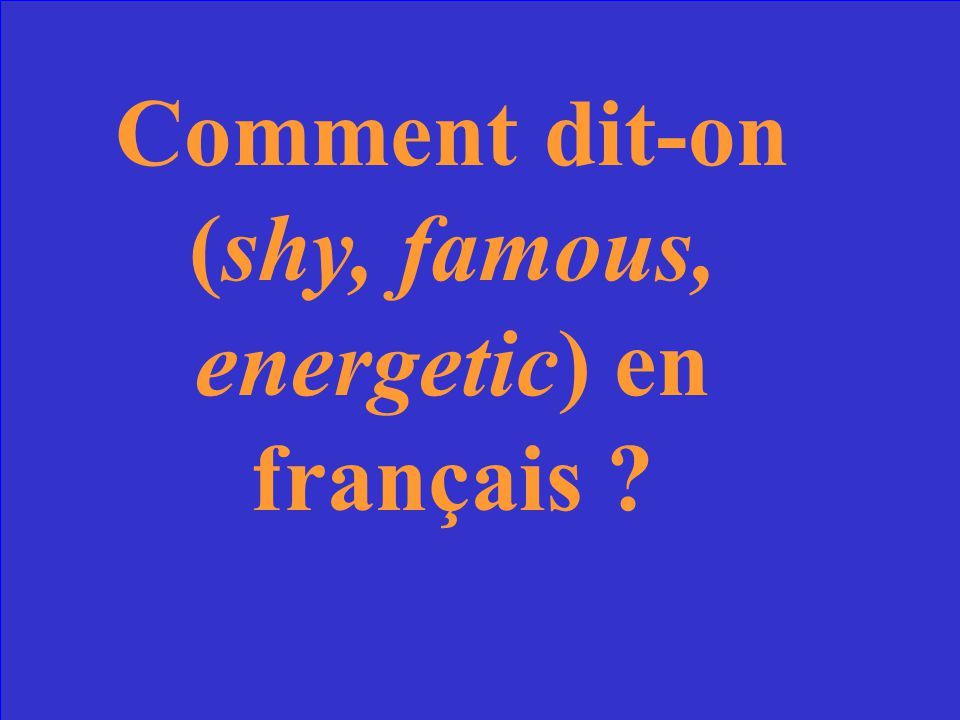 Comment dit-on (shy, famous, energetic) en français ?