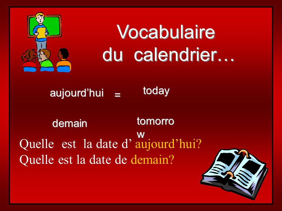 Vocabulaire du calendrier… Vocabulaire du calendrier… aujourdhui demain today tomorro w = = Quelle est la date d aujourdhui.