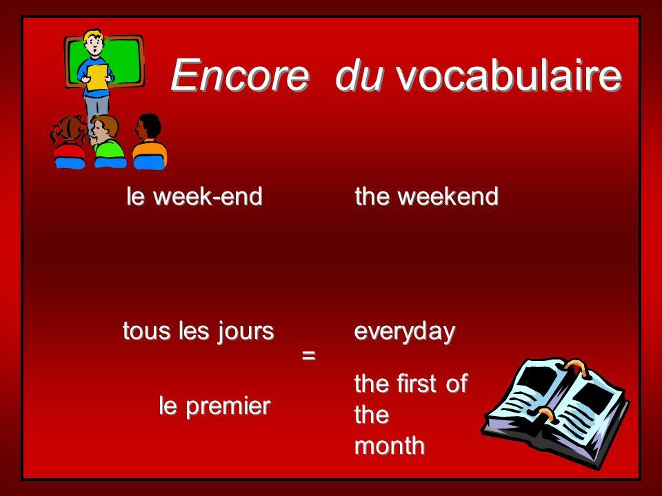 Encore du vocabulaire tous les jours le premier le week-end everyday the first of the month the first of the month the weekend = =