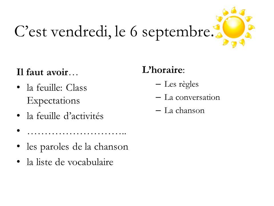 Cest vendredi, le 6 septembre. Il faut avoir… la feuille: Class Expectations la feuille dactivités ……………………….. les paroles de la chanson la liste de v