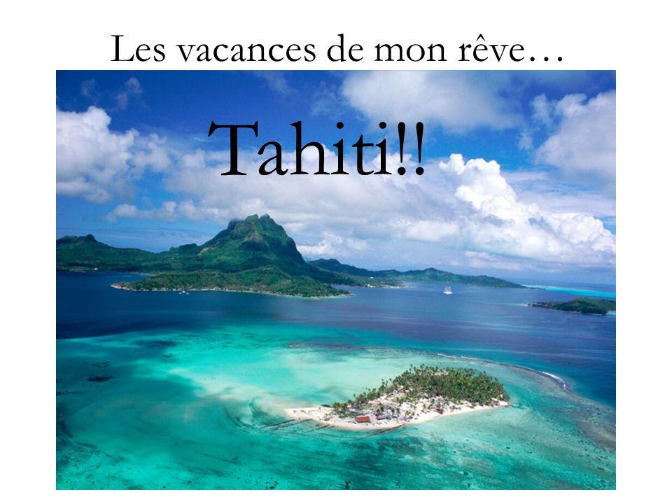 Les vacances de mon rêve… Tahiti!!