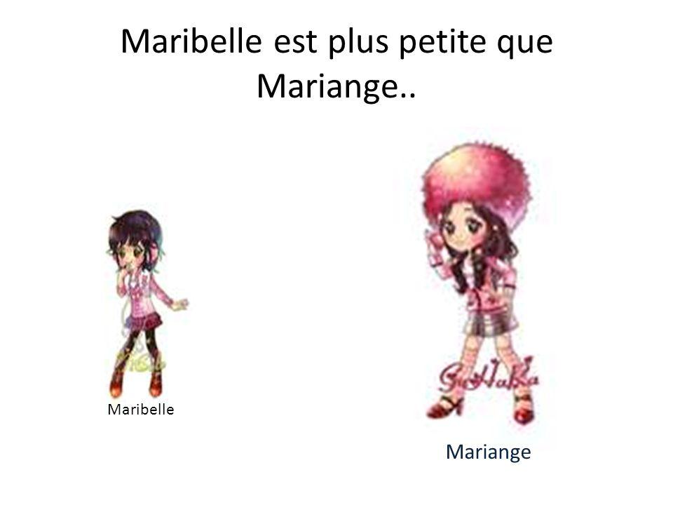 Maribelle est plus petite que Mariange.. Maribelle Mariange