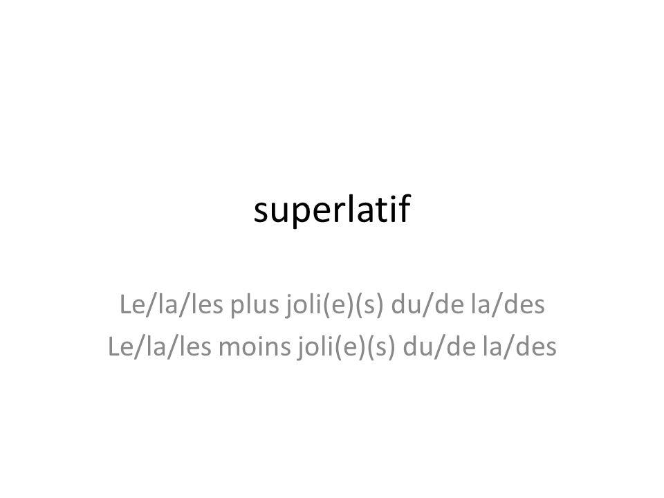 superlatif Le/la/les plus joli(e)(s) du/de la/des Le/la/les moins joli(e)(s) du/de la/des