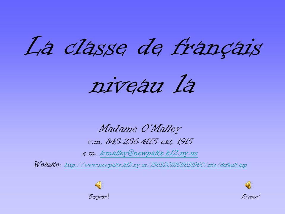 La classe de français niveau 1a Madame OMalley v.m. 845-256-4175 ext. 1915 e.m. lomalley@newpaltz.k12.ny.uslomalley@newpaltz.k12.ny.us Website: http:/