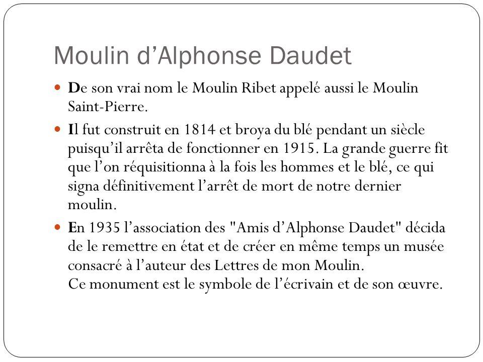 Moulin dAlphonse Daudet De son vrai nom le Moulin Ribet appelé aussi le Moulin Saint-Pierre.