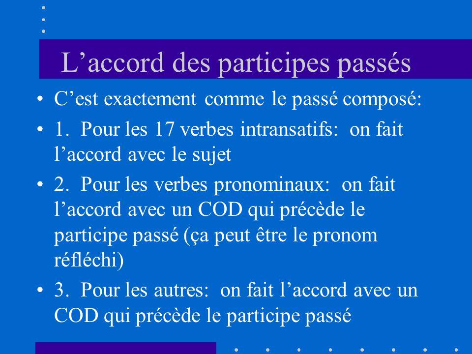 Laccord des participes passés Cest exactement comme le passé composé: 1. Pour les 17 verbes intransatifs: on fait laccord avec le sujet 2. Pour les ve
