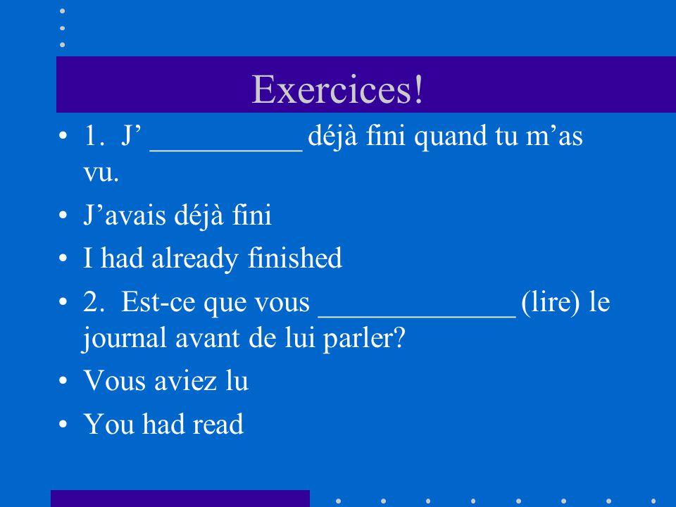 Exercices! 1. J __________ déjà fini quand tu mas vu. Javais déjà fini I had already finished 2. Est-ce que vous _____________ (lire) le journal avant