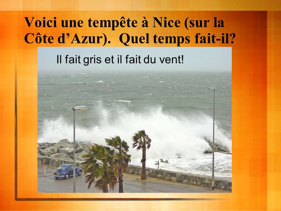 Voici une tempête à Nice (sur la Côte dAzur). Quel temps fait-il? Il fait gris et il fait du vent!